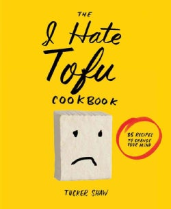 The I Hate Tofu Cookbook: 35 Recipes to Change Your Mind (Hardcover)