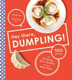 Hey There, Dumpling!: 100 Recipes for Dumplings, Buns, Noodles, and Other Asian Treats (Hardcover)