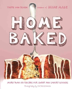 Home Baked: More Than 150 Recipes for Sweet and Savory Goodies (Hardcover)