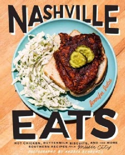 Nashville Eats: Hot Chicken, Buttermilk Biscuits, and 100 More Southern Recipes from Music City (Hardcover)