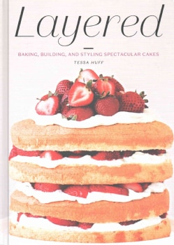 Layered: Baking, Building, and Styling Spectacular Cakes (Hardcover)