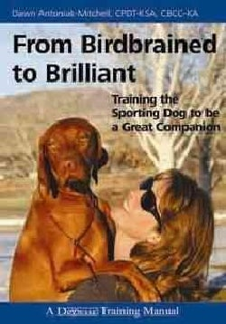 From Birdbrained to Brilliant: Training the Sporting Dog to Be a Great Companion (Paperback)