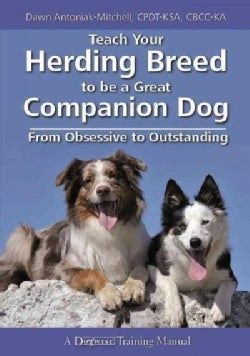 Teach Your Herding Breed to Be a Great Companion Dog, from Obsessive to Outstanding (Paperback)