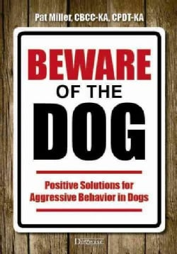 Beware of the Dog: Positive Solutions for Aggressive Behavior in Dogs (Paperback)