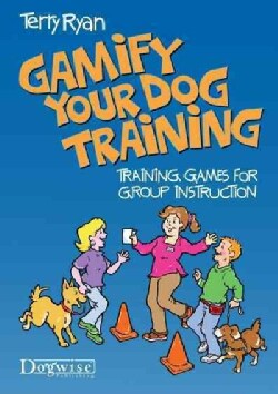 Gamify Your Dog Training: Training Games for Group Instruction (Paperback)