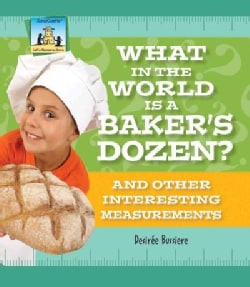 What in the World Is a Baker's Dozen? and Other Interesting Measurements: And Other Interesting Measurements (Hardcover)