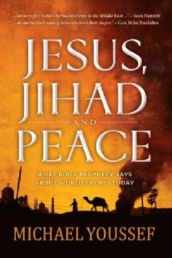 Jesus, Jihad and Peace: What Bible Prophecy Says About World Events Today (Paperback)