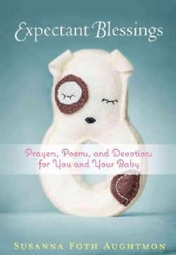 Expectant Blessings: Prayers, Poems, and Devotions for You and Your Baby (Paperback)