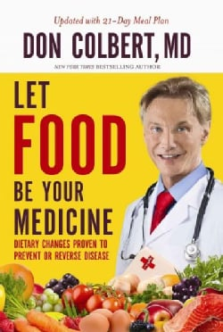 Let Food Be Your Medicine: Dietary Changes Proven to Prevent and Reverse Disease (Paperback)
