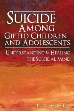 Suicide Among Gifted Children and Adolescents: Understanding the Suicidal Mind (Paperback)