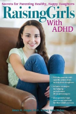 Raising Girls With ADHD: Secrets for Parenting Healthy, Happy Daughters (Paperback)