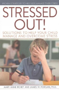 Stressed Out!: Solutions to Help Your Child Manage and Overcome Stress (Paperback)