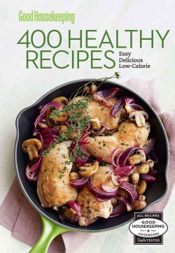 Good Housekeeping 400 Healthy Recipes: Easy, Delicious, Low-Calorie (Hardcover)