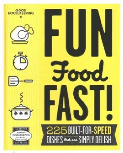 Good Housekeeping Fun Food Fast!: 225 Built-for-Speed Dishes That Are Simply Delish (Hardcover)