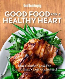 Good Housekeeping Good Food for a Healthy Heart: Low in Calories, Fat, Sodium & Cholesterol! (Hardcover)