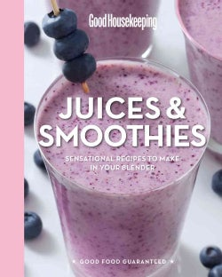 Good Housekeeping Juices & Smoothies: Sensational Recipes to Make in Your Blender (Hardcover)