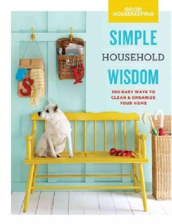 Good Housekeeping Simple Household Wisdom: 425 Easy Ways to Clean & Organize Your Home (Hardcover)