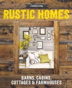 Country Living Rustic Homes: Barns, Cabins, Cottages & Farmhouses (Hardcover)