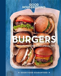 Good Housekeeping Burgers: 125 Mouthwatering Recipes & Tips (Hardcover)