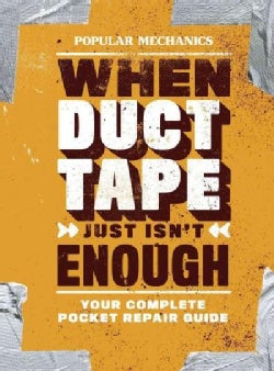 Popular Mechanics When Duct Tape Just Isn't Enough: Your Complete Pocket Repair Guide (Paperback)