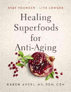Healing Superfoods for Anti-aging: Stay Younger, Live Longer (Hardcover)