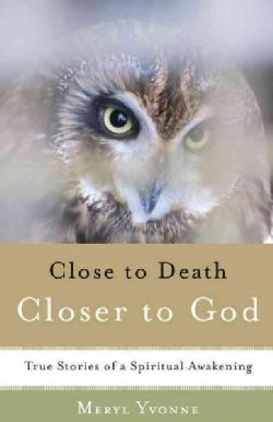 Close to Death, Closer to God: True Stories of a Spiritual Awakening (Paperback)