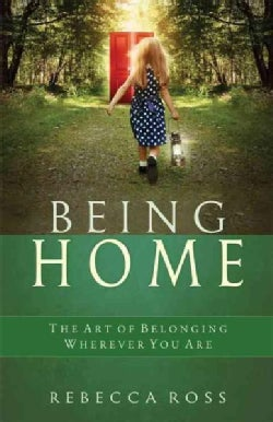 Being Home: The Art of Belonging Wherever You Are (Paperback)