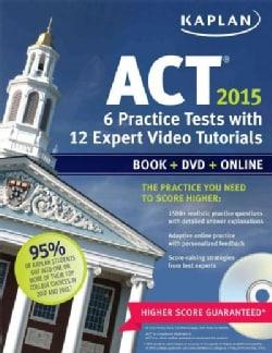 Kaplan ACT 2015: 6 Practice Tests With 12 Expert Video Tutorials