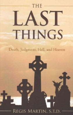 The Last Things: Death, Judgment, Hell, and Heaven (Paperback)