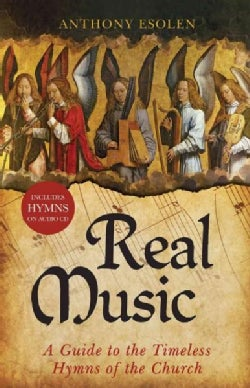 Real Music: A Guide to the Timeless Hymns of the Church