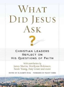What Did Jesus Ask?: Christian Leaders Reflect on His Questions of Faith (Hardcover)