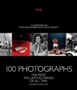 100 Photographs: The Most Influential Images of All Time (Hardcover)