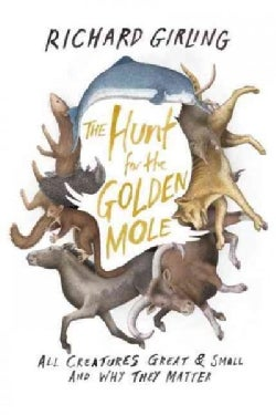The Hunt for the Golden Mole: All Creatures Great and Small, and Why They Matter (Hardcover)