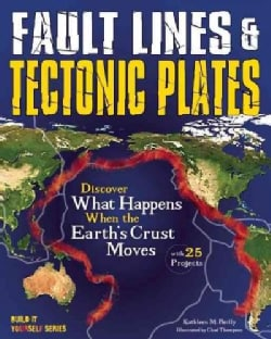 Fault Lines & Tectonic Plates: Discover What Happens When the Earth's Crust Moves, with 25 Projects (Hardcover)