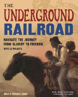 The Underground Railroad: Navigate the Journey from Slavery to Freedom With 25 Projects (Hardcover)