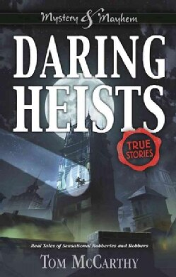 Daring Heists: Real Tales of Sensational Robberies and Robbers (Hardcover)