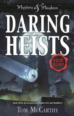 Daring Heists: Real Tales of Sensational Robberies and Robbers (Paperback)