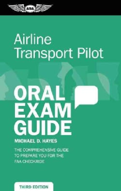 Airline Transport Pilot Oral Exam Guide: The Comprehensive Guide to Prepare You for the FAA Checkride (Paperback)