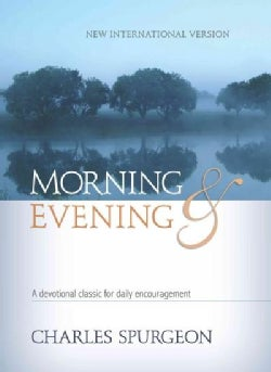Morning & Evening: A devotional classic for daily encouragement: New International Version (Hardcover)