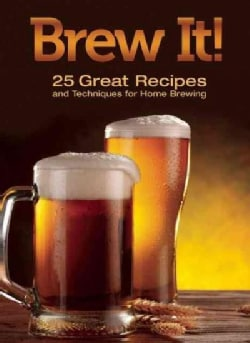 Brew It!: 25 Great Recipes and Techniques for Home Brewing (Paperback)
