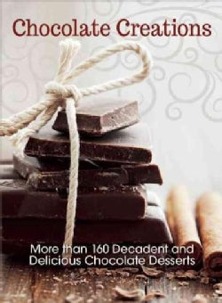 Chocolate Creations: More Than 160 Decadent and Delicious Chocolate Desserts (Paperback)