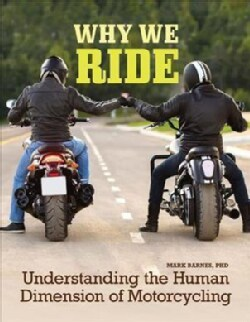 Why We Ride: Understanding the Human Dimension of Motorcycling (Paperback)