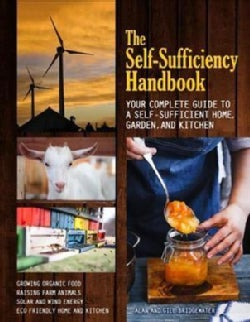 The Self-sufficiency Handbook: Your Complete Guide to a Self-sufficient Home, Garden, and Kitchen (Paperback)