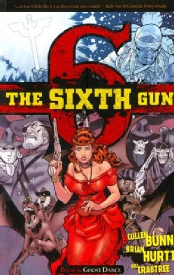 The Sixth Gun 6: Ghost Dance (Paperback)