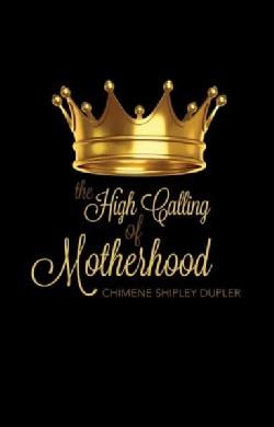 The High Calling of Motherhood (Paperback)