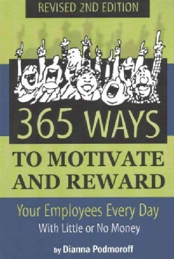365 Ways to Motivate and Reward Your Employees Every Day: With Little or No Money (Paperback)