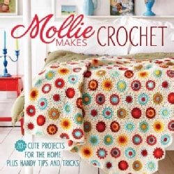 Mollie Makes Crochet: 20+ Cute Projects for the Home Plus Handy Tips and Tricks (Hardcover)