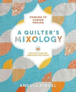 A Quilter's Mixology: Shaking Up Curved Piecing (Paperback)