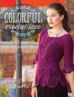Colorful Crochet Lace: 22 Chic Garments & Accessories (Paperback)
