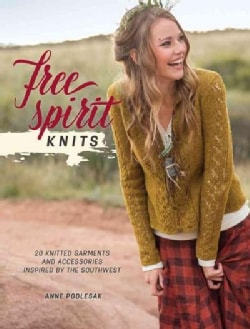 Free Spirit Knits: 20 Knitted Garments and Accessories Inspired by the Southwest (Paperback)